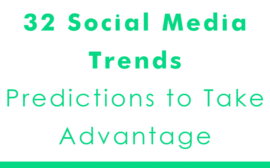 32 Social Media Trends Predictions to Take Advantage