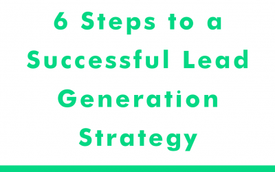 6 Steps to a Successful Lead Generation Strategy