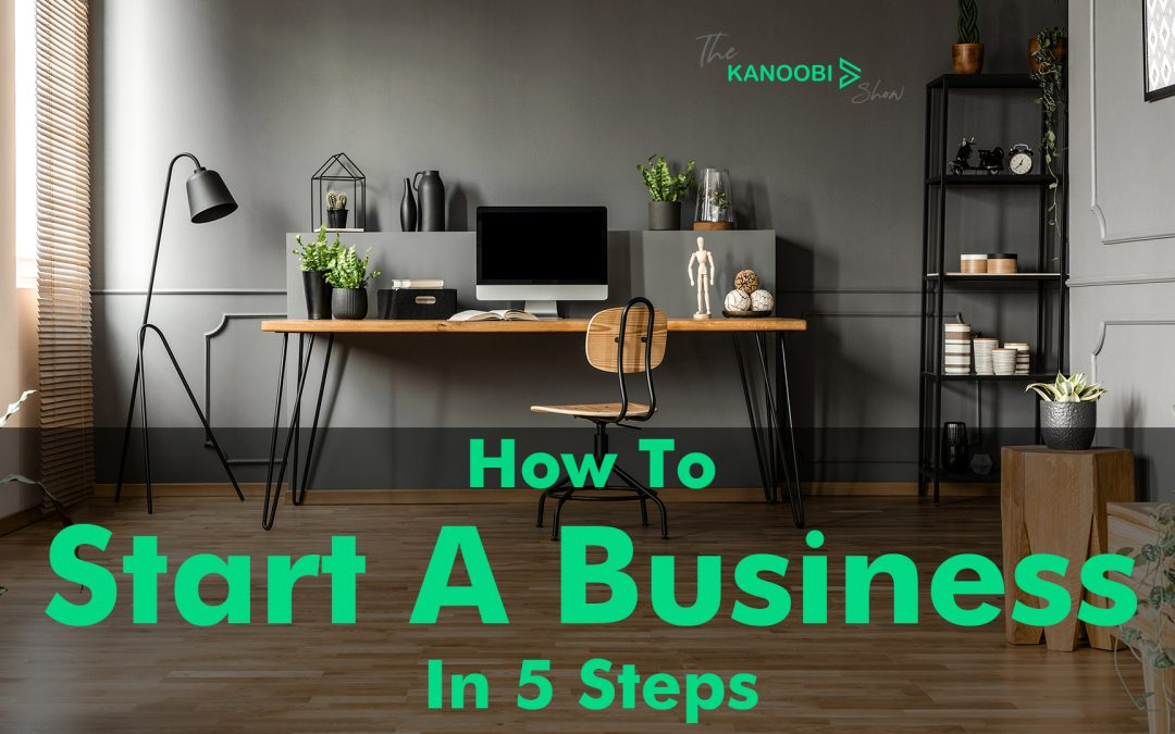 How To Start A Business In 5 Steps
