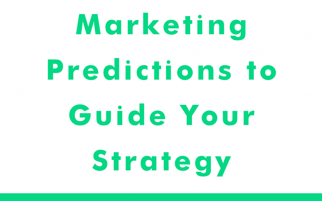 Marketing Predictions to Guide Your Strategy